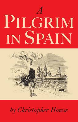 A Pilgrim in Spain by Christopher Howse