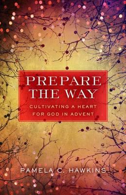 Prepare the Way by Pamela C Hawkins