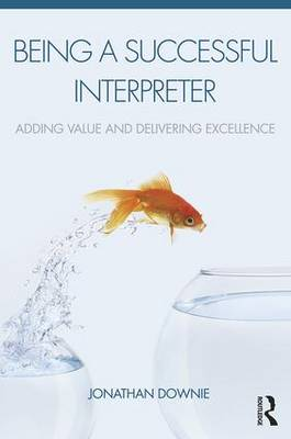 Being a Successful Interpreter: Adding Value and Delivering Excellence by Jonathan Downie