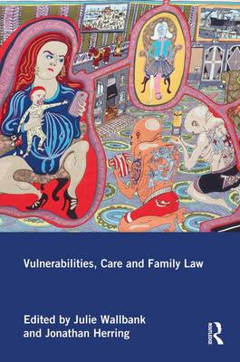 Vulnerabilities, Care and Family Law by Julie Wallbank
