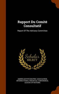 Rapport Du Comite Consultatif: Report of the Advisory Committee by American Psychiatric Association