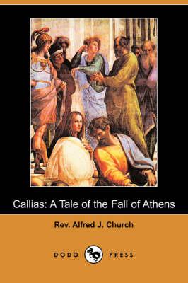 Callias by Rev Alfred J Church