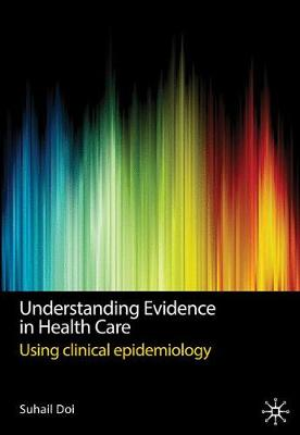 Understanding Evidence in Health Care by Suhail Doi