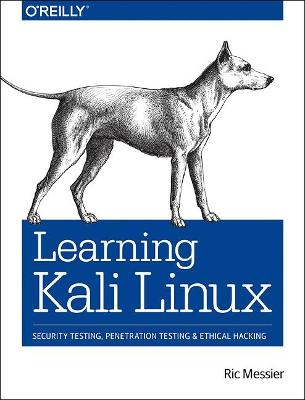 Learning Kali Linux: Security Testing, Penetration Testing & Ethical Hacking by Ric Messier