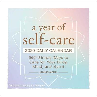 A Year of Self-Care 2020 Daily Calendar: 365 Simple Ways to Care for Your Body, Mind, and Spirit book
