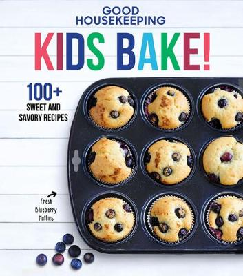 Good Housekeeping Kids Bake!: 100+ Sweet and Savory Recipes by Susan Westmoreland