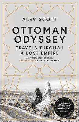 Ottoman Odyssey: Travels through a Lost Empire by Alev Scott