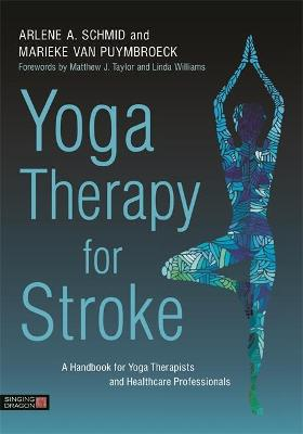 Yoga Therapy for Stroke: A Handbook for Yoga Therapists and Healthcare Professionals book