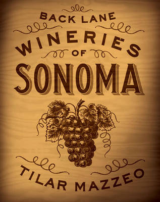 Back Lane Wineries of Sonoma by Tilar J. Mazzeo