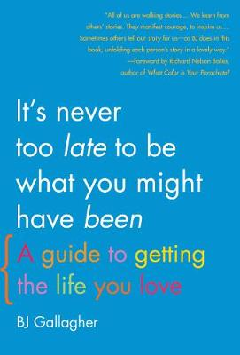 It's Never Too Late to be What You Might Have Been by BJ Gallagher