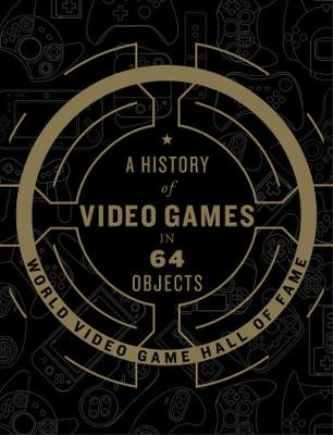 History of Video Games in 64 Objects book