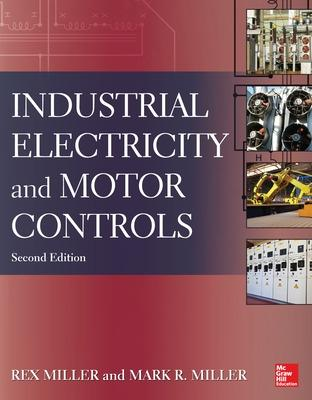 Industrial Electricity and Motor Controls, Second Edition by Rex Miller