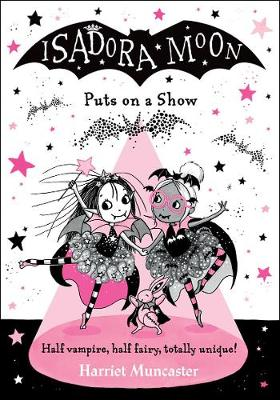 Isadora Moon Puts on a Show by Harriet Muncaster
