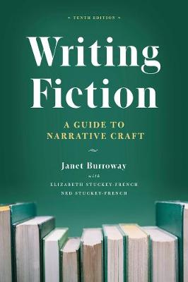Writing Fiction, Tenth Edition: A Guide to Narrative Craft by Janet Burroway