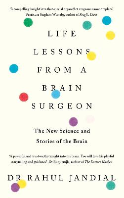 Life Lessons from a Brain Surgeon: The New Science and Stories of the Brain by Dr Rahul Jandial