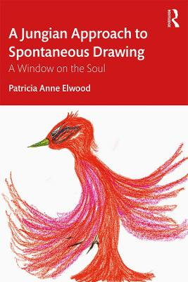 A Jungian Approach to Spontaneous Drawing: A Window on the Soul by Patricia Elwood