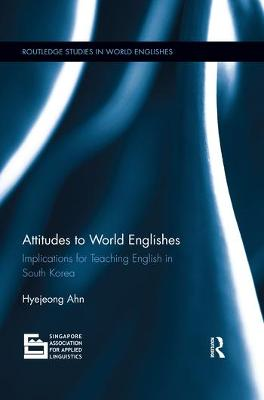 Attitudes to World Englishes: Implications for teaching English in South Korea by Hyejeong Ahn