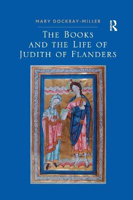 The The Books and the Life of Judith of Flanders by Mary Dockray-Miller