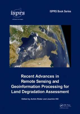 Recent Advances in Remote Sensing and Geoinformation Processing for Land Degradation Assessment by Achim Roeder
