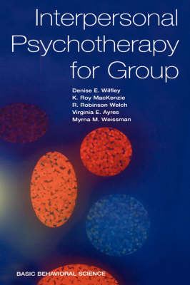 Interpersonal Psychotherapy For Group by Denise Wilfley
