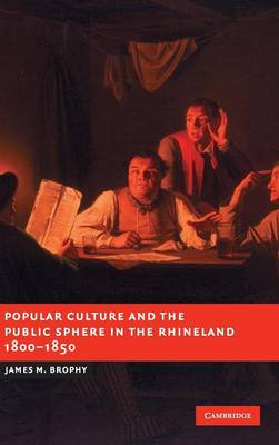 Popular Culture and the Public Sphere in the Rhineland, 1800-1850 book