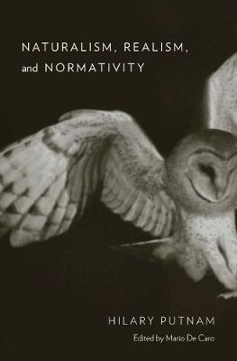 Naturalism, Realism, and Normativity by Hilary Putnam