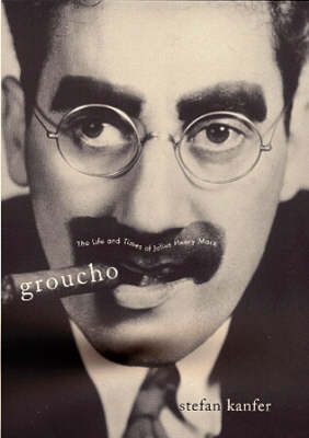 Groucho: The Life and Times of Julius Henry Marx by Stefan Kanfer