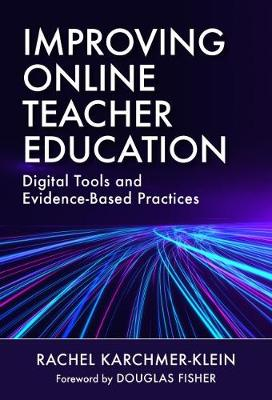 Improving Online Teacher Education: Digital Tools and Evidence-Based Practices by Rachel Klein