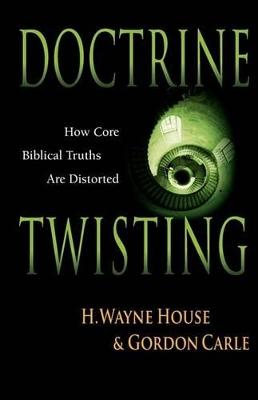 Doctrine Twisting by H. Wayne House