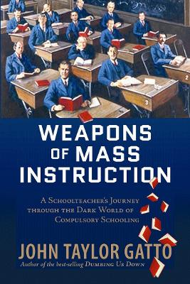 Weapons of Mass Instruction by John Taylor Gatto