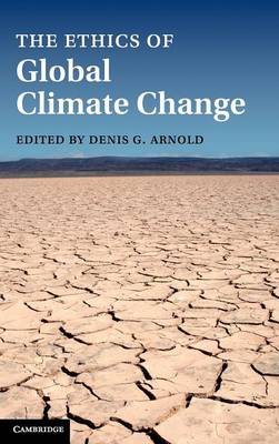 Ethics of Global Climate Change by Denis G. Arnold