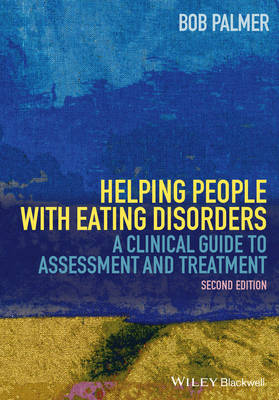 Helping People with Eating Disorders - a Clinical Guide to Assessment and Treatment 2E by Bob Palmer