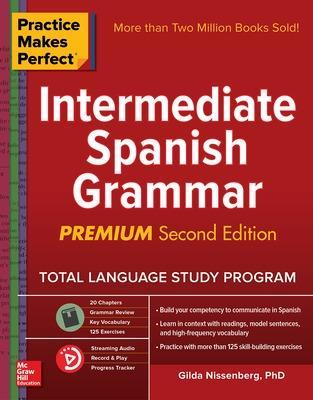 Practice Makes Perfect: Intermediate Spanish Grammar, Premium Second Edition by Gilda Nissenberg