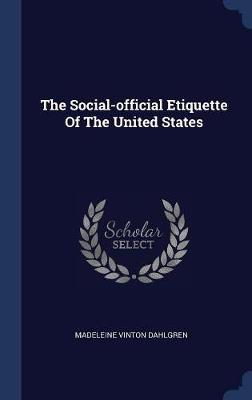 The Social-Official Etiquette of the United States by Madeleine Vinton Dahlgren