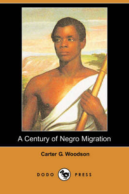 Century of Negro Migration (Dodo Press) by Carter G. Woodson