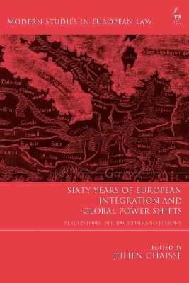 Sixty Years of European Integration and Global Power Shifts: Perceptions, Interactions and Lessons by Julien Chaisse