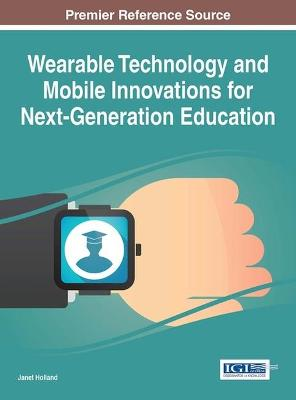 Wearable Technology and Mobile Innovations for Next-Generation Education by Janet Holland