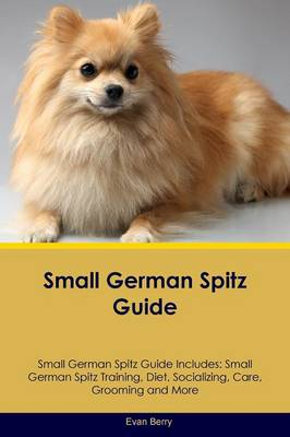 Small German Spitz Guide Small German Spitz Guide Includes: Small German Spitz Training, Diet, Socializing, Care, Grooming, Breeding and More by Evan Berry