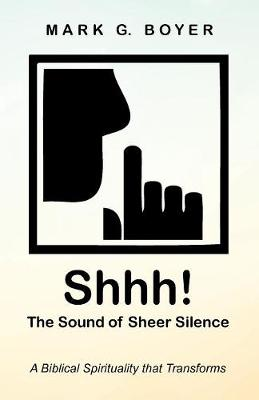 Shhh! The Sound of Sheer Silence by Mark G Boyer