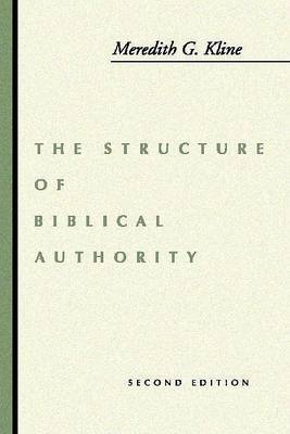 Structure of Biblical Authority by Meredith G. Kline