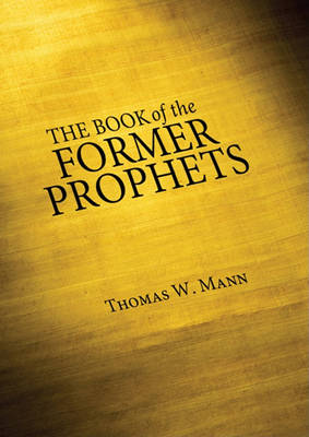 The Book of the Former Prophets by Thomas W. Mann