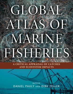 Global Atlas of Marine Fisheries by Daniel Pauly