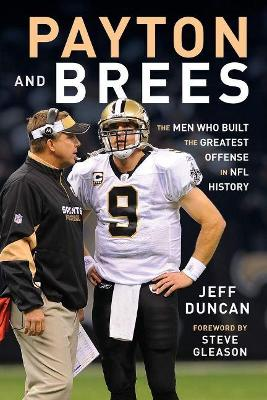 Payton and Brees: The Men Who Built the Greatest Offense in NFL History by Jeff Duncan