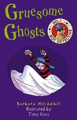 Gruesome Ghosts (No. 1 Boy Detective) by Barbara Mitchelhill
