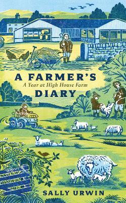 A Farmer's Diary: A Year at High House Farm by Sally Urwin