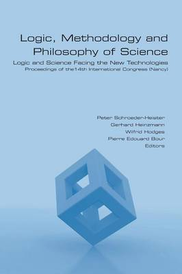 Logic, Methodology and Philosophy of Science. Logic and Science Facing the New Technologies by Peter Schroeder-Heister