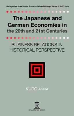 The Japanese and German Economies in the 20th and 21st Centuries by Akira Kudo