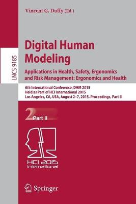 Digital Human Modeling: Applications in Health, Safety, Ergonomics and Risk Management: Ergonomics and Health by Vincent G. Duffy