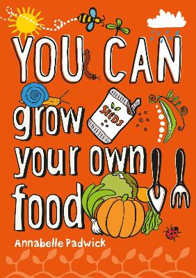 YOU CAN grow your own food by Annabelle Padwick