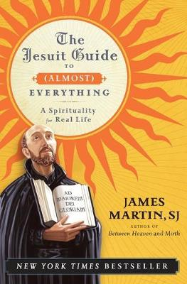 The Jesuit Guide to (Almost) Everything by James Martin